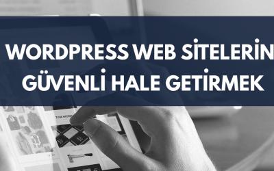 WordPress Web Sitelerini Güvenli Hale Getirmenin Yolları